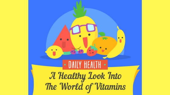 A Healthy Look Into The World Of Vitamins (Infographic) 2019